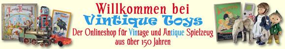 Willkommen bei Vintique Toys - Der Onlineshop für Vintage und Antique Spiezeug aus über 150 Jahren